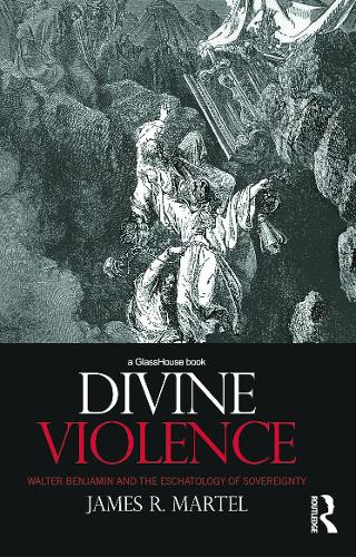 Divine Violence: Walter Benjamin and the Eschatology of Sovereignty (Hardback)