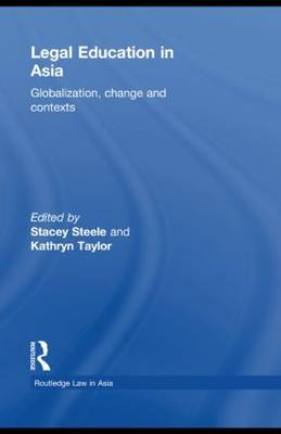 Legal Education in Asia: Globalization, Change and Contexts (Paperback)