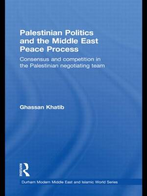 Palestinian Politics and the Middle East Peace Process: Consensus and Competition in the Palestinian Negotiating Team (Paperback)