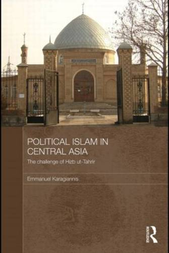 Political Islam in Central Asia: The challenge of Hizb ut-Tahrir (Paperback)