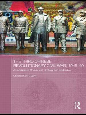 The Third Chinese Revolutionary Civil War, 1945-49: An Analysis of Communist Strategy and Leadership - Asian States and Empires (Paperback)