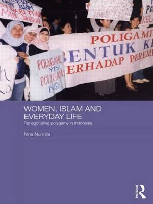 Women, Islam and Everyday Life: Renegotiating Polygamy in Indonesia (Paperback)