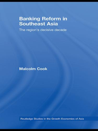 Banking Reform in Southeast Asia: The Region's Decisive Decade - Routledge Studies in the Growth Economies of Asia (Paperback)