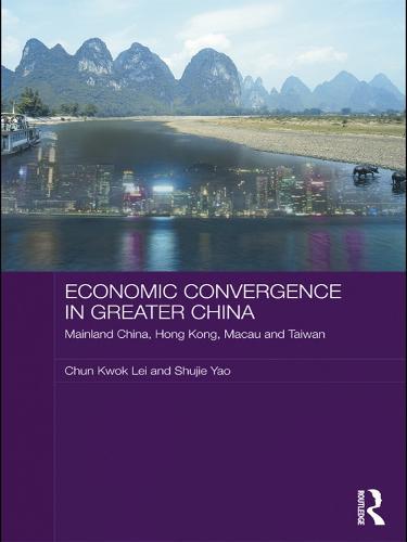 Economic Convergence in Greater China: Mainland China, Hong Kong, Macau and Taiwan (Paperback)