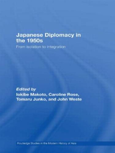 Japanese Diplomacy in the 1950s: From Isolation to Integration - Routledge Studies in the Modern History of Asia (Paperback)