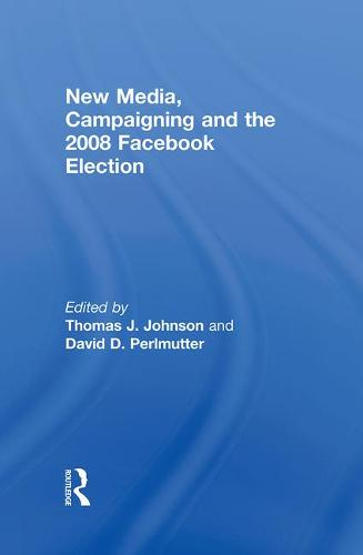 New Media, Campaigning and the 2008 Facebook Election (Hardback)