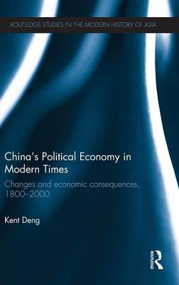 China's Political Economy in Modern Times: Changes and Economic Consequences, 1800-2000 (Hardback)