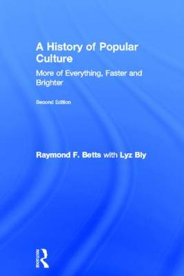 A History of Popular Culture: More of Everything, Faster and Brighter (Hardback)