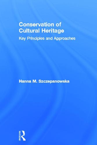 Conservation of Cultural Heritage: Key Principles and Approaches (Hardback)
