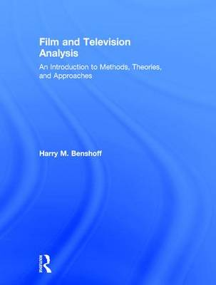 Film and Television Analysis: An Introduction to Methods, Theories, and Approaches (Hardback)