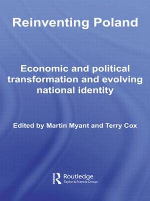 Reinventing Poland: Economic and Political Transformation and Evolving National Identity - BASEES/Routledge Series on Russian and East European Studies (Paperback)