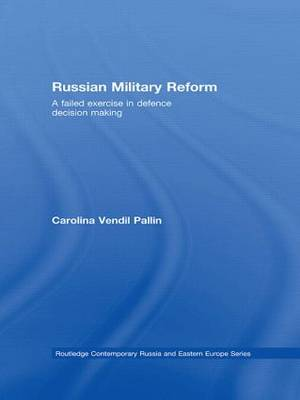Russian Military Reform: A Failed Exercise in Defence Decision Making - Routledge Contemporary Russia and Eastern Europe Series (Paperback)