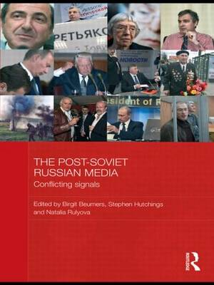 The Post-Soviet Russian Media: Conflicting Signals - BASEES/Routledge Series on Russian and East European Studies (Paperback)