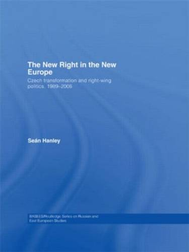 The New Right in the New Europe: Czech Transformation and Right-Wing Politics, 1989-2006 (Paperback)