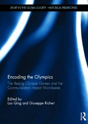 Encoding the Olympics: The Beijing Olympic Games and the Communication Impact Worldwide - Sport in the Global Society - Historical perspectives (Hardback)