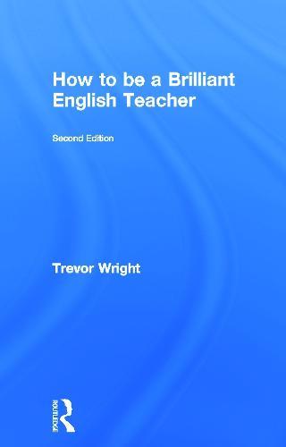 How to be a Brilliant English Teacher (Hardback)