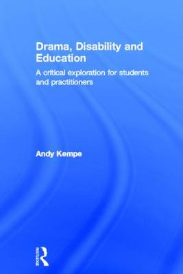 Drama, Disability and Education: A critical exploration for students and practitioners (Hardback)