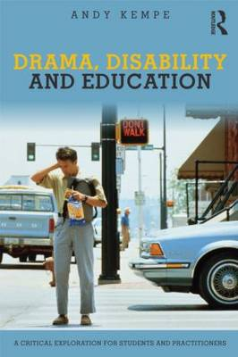 Drama, Disability and Education: A critical exploration for students and practitioners (Paperback)