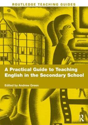 A Practical Guide to Teaching English in the Secondary School - Routledge Teaching Guides (Paperback)