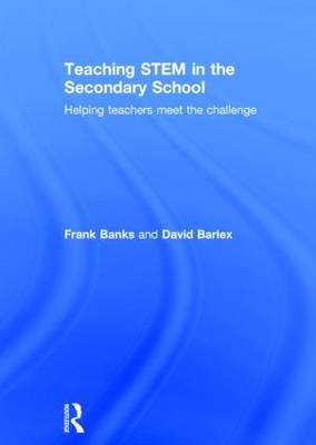 Teaching STEM in the Secondary School: Helping teachers meet the challenge (Hardback)