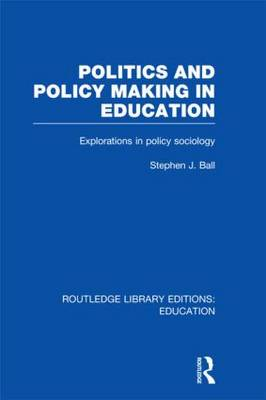 Politics and Policy Making in Education: Explorations in Sociology - Routledge Library Editions: Education (Hardback)