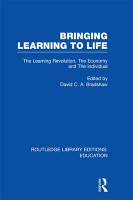 Bringing Learning to Life: The Learning Revolution, The Economy and the Individual - Routledge Library Editions: Education (Hardback)