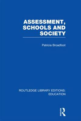 Assessment, Schools and Society - Routledge Library Editions: Education (Hardback)