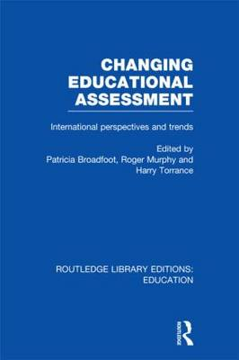 Changing Educational Assessment: International Perspectives and Trends - Routledge Library Editions: Education (Hardback)