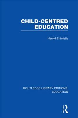 Child-Centred Education - Routledge Library Editions: Education (Hardback)
