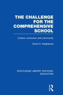 The Challenge For the Comprehensive School: Culture, Curriculum and Community - Routledge Library Editions: Education (Hardback)