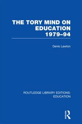 The Tory Mind on Education: 1979-1994 - Routledge Library Editions: Education (Hardback)
