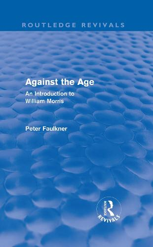 Against The Age: An Introduction to William Morris - Routledge Revivals (Hardback)
