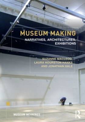 Museum Making: Narratives, Architectures, Exhibitions - Museum Meanings (Paperback)