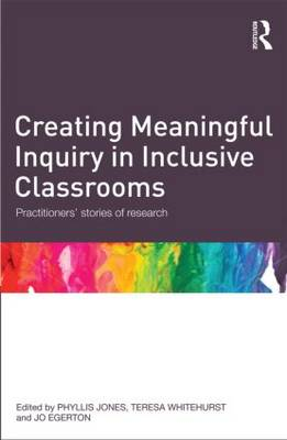 Creating Meaningful Inquiry in Inclusive Classrooms: Practitioners' stories of research (Paperback)