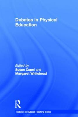 Debates in Physical Education - Debates in Subject Teaching (Hardback)