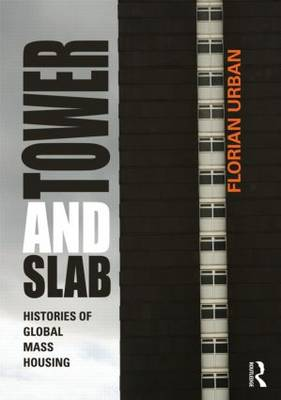 Tower and Slab: Histories of Global Mass Housing (Paperback)