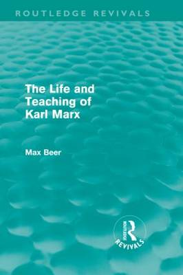 The Life and Teaching of Karl Marx - Routledge Revivals (Hardback)
