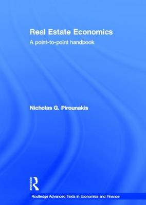 Real Estate Economics: A Point-to-Point Handbook - Routledge Advanced Texts in Economics and Finance (Hardback)