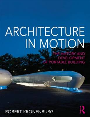 Architecture in Motion: The history and development of portable building (Paperback)