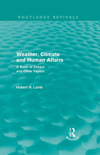 Weather, Climate and Human Affairs: A Book of Essays and Other Papers (Hardback)
