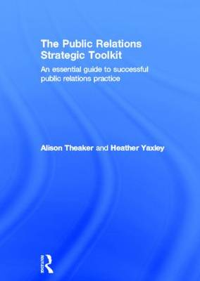 The Public Relations Strategic Toolkit: An Essential Guide to Successful Public Relations Practice (Hardback)