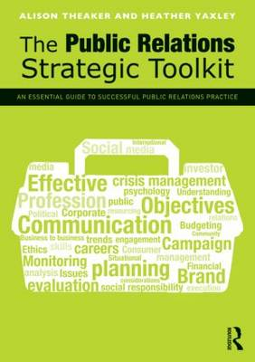 The Public Relations Strategic Toolkit: An Essential Guide to Successful Public Relations Practice (Paperback)