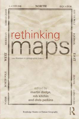Rethinking Maps: New Frontiers in Cartographic Theory - Routledge Studies in Human Geography (Paperback)