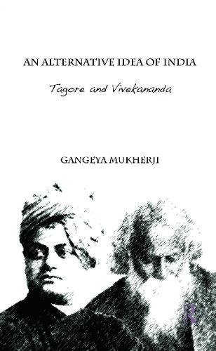 An Alternative Idea of India: Tagore and Vivekananda (Hardback)