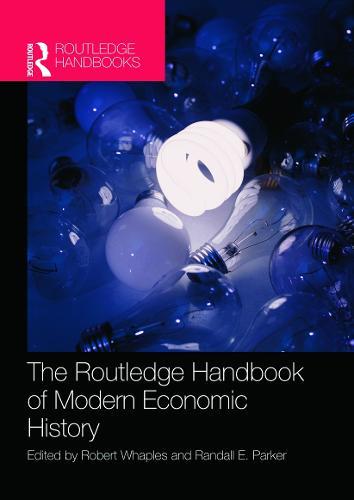 The Routledge Handbook of Modern Economic History - Routledge International Handbooks (Hardback)