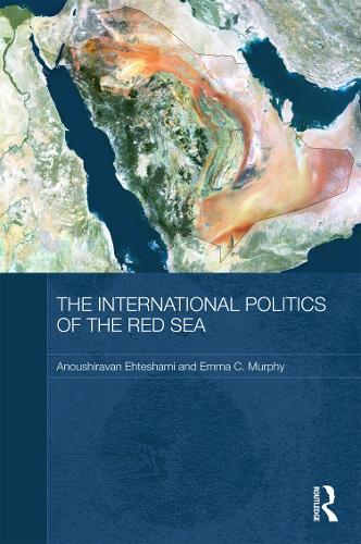The International Politics of the Red Sea - Durham Modern Middle East and Islamic World Series (Hardback)