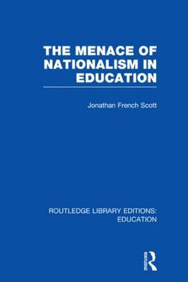 The Menace of Nationalism in Education - Routledge Library Editions: Education (Hardback)