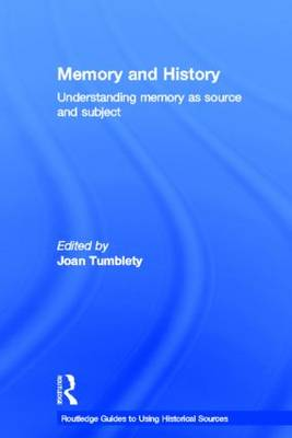 Memory and History: Understanding Memory as Source and Subject - Routledge Guides to Using Historical Sources (Hardback)