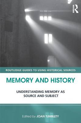 Memory and History: Understanding Memory as Source and Subject - Routledge Guides to Using Historical Sources (Paperback)