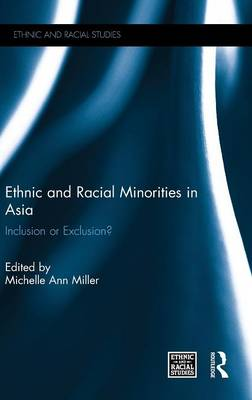 Ethnic and Racial Minorities in Asia: Inclusion or Exclusion? - Ethnic & Racial Studies (Hardback)